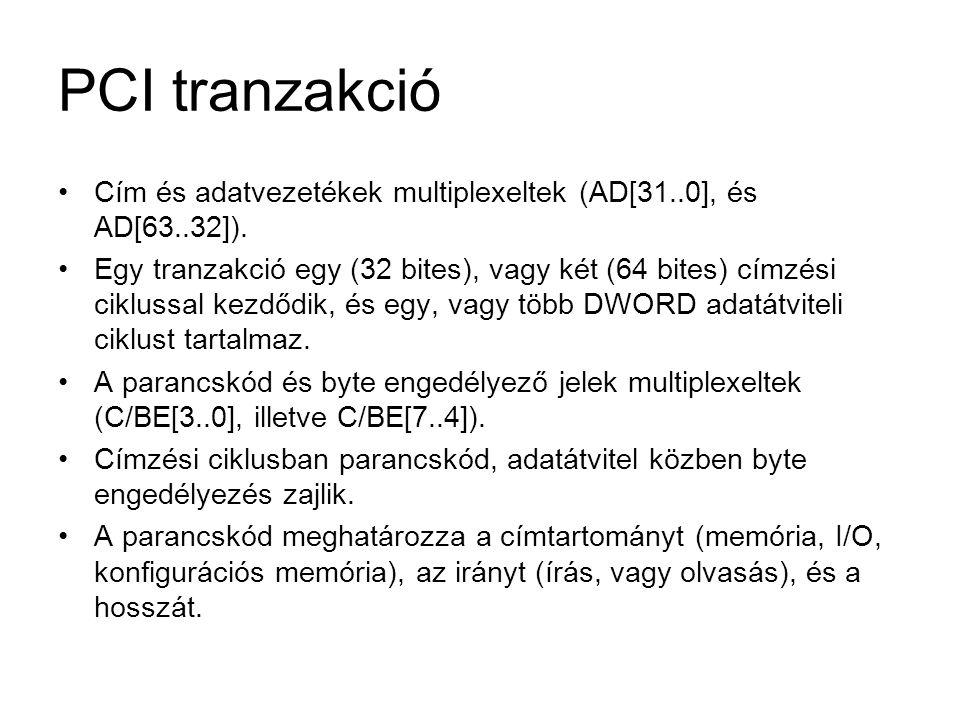 PCI tranzakció Cím és adatvezetékek multiplexeltek (AD[31..0], és AD[63..32]).
